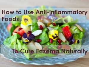 Diet & Eczema: Part 2 – How to Use Anti-Inflammatory Foods to Cure Eczema Naturally