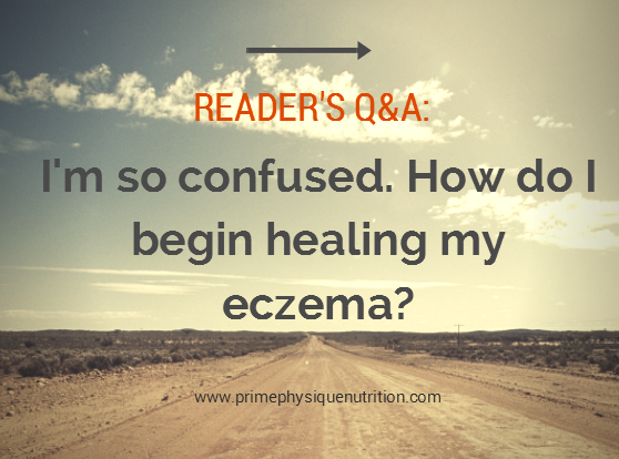 Reader's Q&A: I'm so confused. How do I begin healing my eczema?