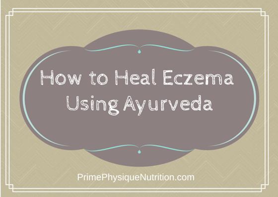 How to Heal Eczema Using Ayurveda