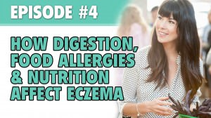 How Digestion, Food Allergies & Nutrition Affect Eczema – The Eczema Podcast (Season 1, Episode 4)