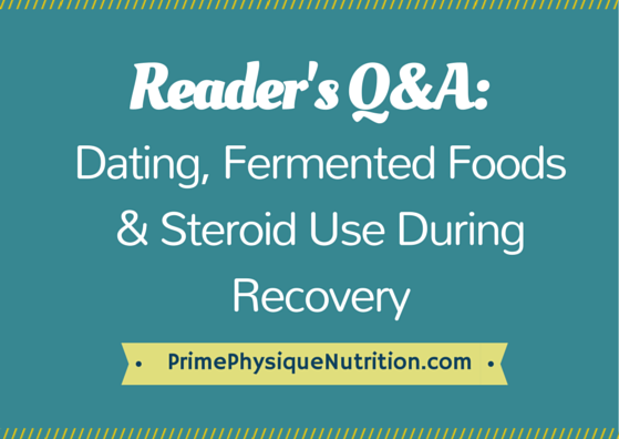 Reader's Q&A: Dating, Fermented Foods & Steroid Use During Recovery