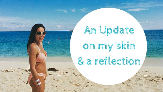 An Update on My Skin & A Reflection (Plus, watch my Bahamas Vlog!)