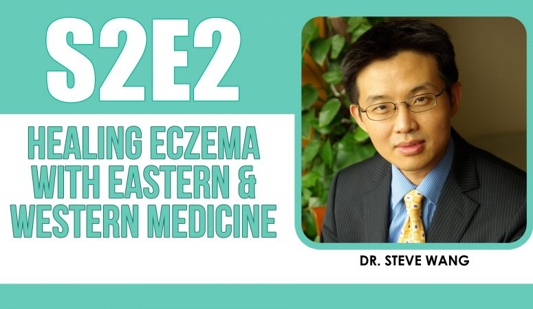 How Can You Treat Eczema Using Eastern & Western Medicine? – The Eczema Podcast S2E2 *(Plus, a giveaway!)