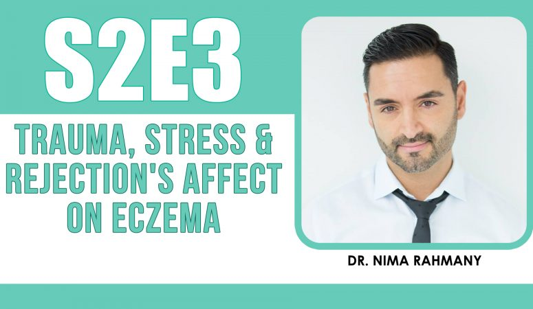 How Rejection, Trauma & Stress May Secretly Be Causing Your Eczema Flare Ups – The Eczema Podcast S2E3