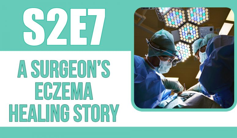 A Surgeon's Healing Story From Eczema & TSW – The Eczema Podcast S2E7