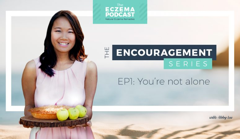 You Are Not Alone (New Encouragement Series) – The Eczema Podcast S2E9