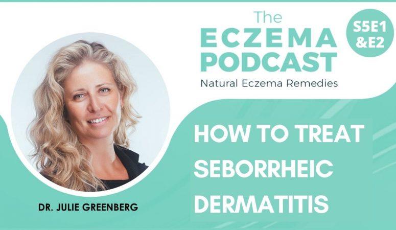 Solutions & Treatments for Seborrheic Dermatitis – (Dandruff & Cradle Cap) – (Part 1 & 2) – S5E1 & S5E2